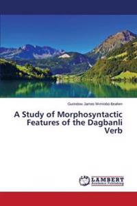 A Study of Morphosyntactic Features of the Dagbanli Verb