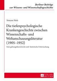 Die tiefenpsychologische Krankengeschichte zwischen Wissenschafts- und Weltanschauungsliteratur (1905-1952)