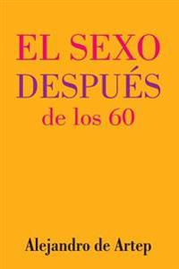 Sex After 60 (Spanish Edition) - El Sexo Despues de Los 60