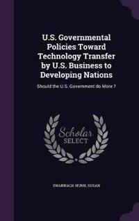 U.S. Governmental Policies Toward Technology Transfer by U.S. Business to Developing Nations