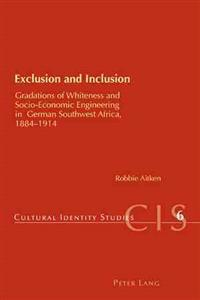 Exclusion and Inclusion: Gradations of Whiteness and Socio-Economic Engineering in German Southwest Africa, 1884-1914