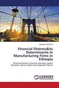 Financial Distress&its Determinants in Manufacturing Firms in Ethiopia
