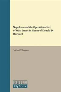 Napoleon and the Operational Art of War: Essays in Honor of Donald D. Horward