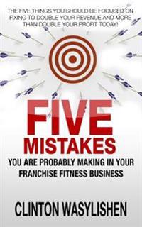 Five Mistakes You Are Probably Making in Your Franchise Fitness Business