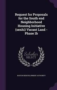 Request for Proposals for the South End Neighborhood Housing Initiative (Senhi) Vacant Land - Phase 1b