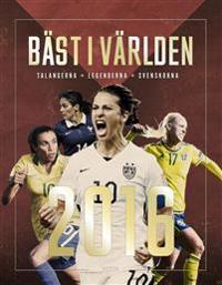 Bäst i världen 2016 : talangerna - legenderna - svenskorna