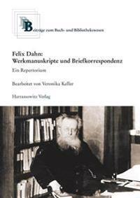 Felix Dahn: Werkmanuskripte Und Briefkorrespondenz. Ein Repertorium: Im Auftrag Der Historischen Kommission Fur Ost- Und Westpreus