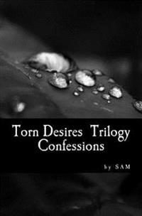 Torn Desires Trilogy: Confessions