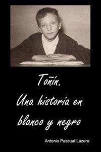 Tonin. Una Historia En Blanco y Negro