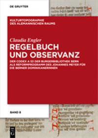 Regelbuch Und Observanz: Der Codex a 53 Der Burgerbibliothek Bern ALS Reformprogramm Des Johannes Meyer Fur Die Berner Dominikanerinnen