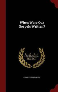 When Were Our Gospels Written?