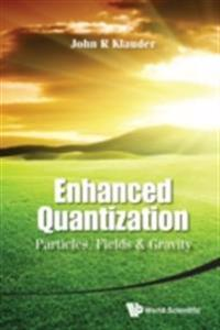 Enhanced Quantization: Particles, Fields & Gravity