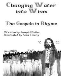 Changing Water Into Wine: The Gospels in Rhyme