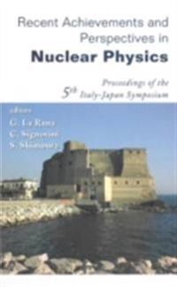 RECENT ACHIEVEMENTS AND PERSPECTIVES IN NUCLEAR PHYSICS - PROCEEDINGS OF THE 5TH ITALY-JAPAN SYMPOSIUM