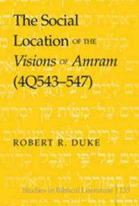 The Social Location of the Visions of Amram 4q543-547