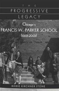 The Progressive Legacy: Chicago's Francis W. Parker School (1901-2001)