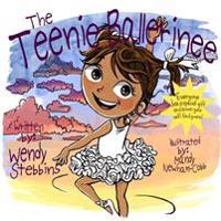 The Teenie Ballerinee: Everybody Has a Special Gift and Soon You Will Find Yours