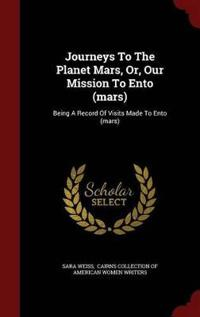 Journeys to the Planet Mars, Or, Our Mission to Ento (Mars)