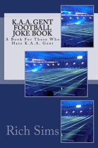 K.A.A. Gent Football Joke Book: A Book for Those Who Hate K.A.A. Gent