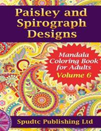 Paisley and Spirograph Designs: Mandala Coloring Book for Adults Volume 6