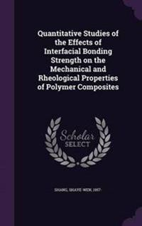 Quantitative Studies of the Effects of Interfacial Bonding Strength on the Mechanical and Rheological Properties of Polymer Composites