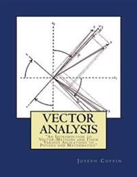 "Vector Analysis: ""an Introduction to Vector-Methods and Their Various Aplications to Physics and Mathematics"""