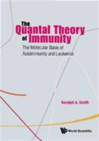 Quantal Theory Of Immunity, The: The Molecular Basis Of Autoimmunity And Leukemia