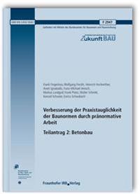 Verbesserung der Praxistauglichkeit der Baunormen durch pränormative Arbeit - Teilantrag 2: Betonbau. Abschlussbericht.