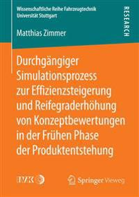 Durchgängiger Simulationsprozess Zur Effizienzsteigerung Und Reifegraderhöhung Von Konzeptbewertungen in Der Frühen Phase Der Produktentstehung