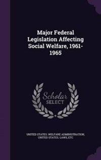 Major Federal Legislation Affecting Social Welfare, 1961-1965
