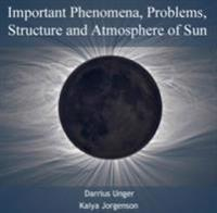 Important Phenomena, Problems, Structure and Atmosphere of Sun