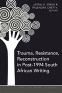 Trauma, Resistance, Reconstruction in Post-1194 South African Writing
