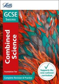 Letts GCSE Revision Success - New 2016 Curriculum - GCSE Combined Science Foundation: Complete Revision & Practice