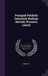 Przeglad Polskich Gatunkow Rodzaju Mrowki (Formica Linne)