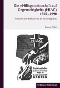 """Die """"Hilfsgemeinschaft auf Gegenseitigkeit"""" (HIAG) 1950 - 1990"""