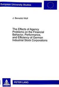 The Effects Of Agency Problems On The Financial Behavior, Performance, And Efficiency Of German Industrial Stock Corporations