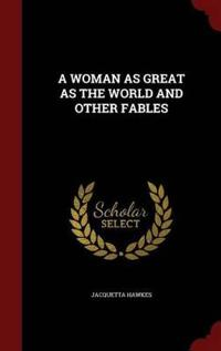 A Woman as Great as the World and Other Fables