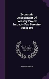 Economic Assessment of Forestry Project Impacts Fao Forestry Paper 106