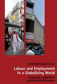Labour and Employment in a Globalising World: Autonomy, Collectives and Political Dilemmas