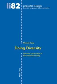 Doing Diversity: Teachers' Construction of Their Classroom Reality