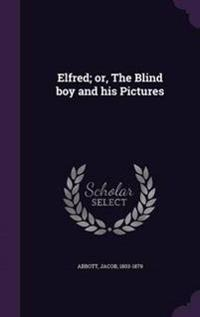 Elfred; Or, the Blind Boy and His Pictures