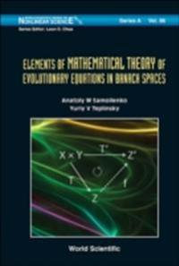 Elements Of Mathematical Theory Of Evolutionary Equations In Banach Spaces