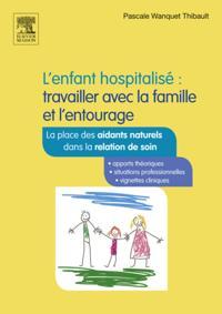L'enfant hospitalise : travailler avec la famille et l'entourage