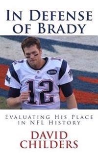 In Defense of Brady: Evaluating His Place in NFL History