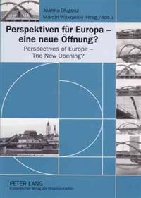 Perspektiven Für Europa - Eine Neue Öffnung? Perspectives of Europe - the New Opening?