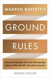 Warren buffetts ground rules - words of wisdom from the partnership letters