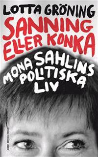 Sanning eller konka : Mona Sahlins politiska liv