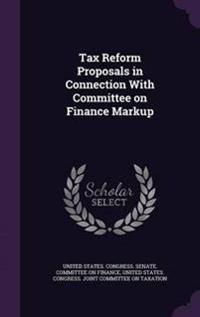 Tax Reform Proposals in Connection with Committee on Finance Markup