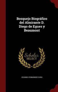 Bosquejo Biografico del Almirante D. Diego de Egues y Beaumont