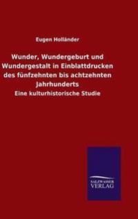 Wunder, Wundergeburt Und Wundergestalt in Einblattdrucken Des Funfzehnten Bis Achtzehnten Jahrhunderts